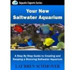 Your New Saltwater Aquarium: A Step By Step Guide to Creating and Keeping a Stunning Saltwater Aquarium (+ Free Bonus Material)