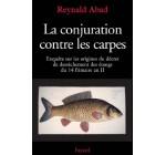La conjuration contre les carpes:Enquête sur les origines du décret de dessèchement des étangs du 14 frimaire an II (Divers Histoire)