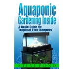 Aquaponic Gardening Inside – A Basic Guide for Tropical Fish Keepers