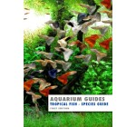 Aquarium Guide: Tropical Fish Species Guide (Aquarium Guides)