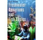 Freshwater Aquariums and Fish Basics