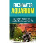 Freshwater Aquarium How to Give the Best Care to your Freshwater Aquarium Fish