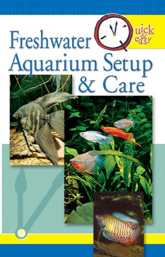Quick & Easy Freshwater Aquarium Setup & Care