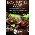 Box Turtle Care: The Complete Guide to Caring for and Keeping Box Turtles as Pets