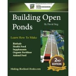 Building Open Ponds: Make Biofuels, Health Food, Fertilizers, Animal Feed, and More.