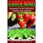Gardening: Hydroponics for Self Sufficiency - Vegetables, Herbs, & Berries