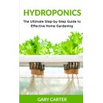 Hydroponics: The Ultimate Step-by-Step Guide to Effective Home Gardening
