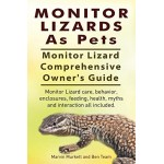 Monitor Lizards as Pets. Monitor Lizard Comprehensive Owner's Guide. Monitor Lizard Care, Behavior, Enclosures, Feeding, Health, Myths and Interact...