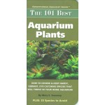 The 101 Best Aquarium Plants: How to Choose and Keep Hardy, Vibrant, Eyecatching Species that Will Thrive in Your Home Aquarium